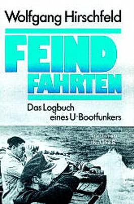Feindfahrten. Das Logbuch eines U- Boot- Funkers