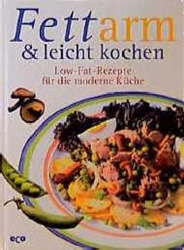 Fettarm und leicht kochen. Low- Fat- Rezepte für die moderne Küche