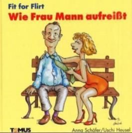 Fit for Flirt, Wie Frau Mann aufreißt
