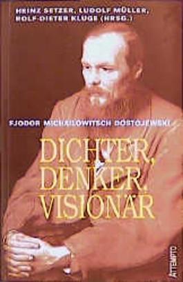 Fjodor Michajlowitsch Dostojewski. Dichter, Denker, Visionär