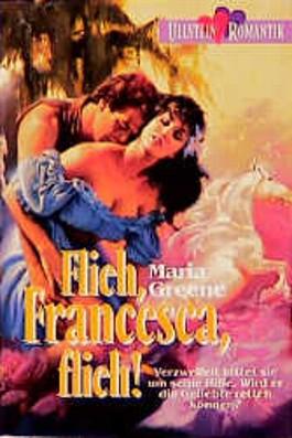 Flieh, Francesca, flieh!