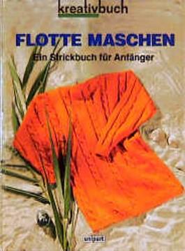 Flotte Maschen. Ein Strickbuch für Anfänger.