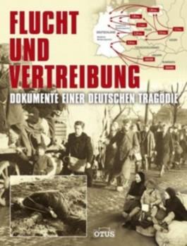 Flucht und Vertreibung - Dokumente einer deutschen Tragödie
