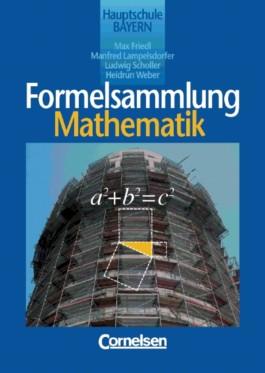 Formelsammlung Mathematik. Bayern. Hauptschule. Ab der 8. Jahrgangsstufe (Lernmaterialien)