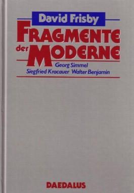 Fragmente der Moderne: Georg Simmel - Siegfried Kracauer - Walter Benjamin