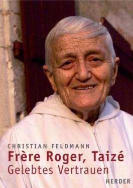 Frère Roger, Taizé - Gelebtes Vertrauen