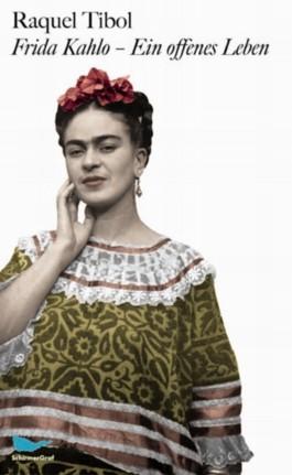 Frida Kahlo - Ein offenes Leben