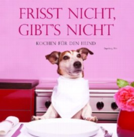 Frisst nicht - gibt's nicht - Kochen für den Hund