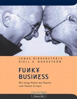 Funky Business . Wie kluge Köpfe das Kapital zum Tanzen bringen