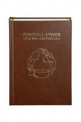 Fußball Unser - Das WM-Gästebuch