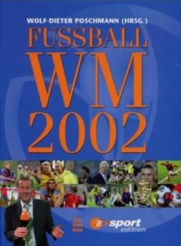 Fussball WM 2002. Südkorea und Japan 31. Mai bis 30. Juni (ZDF Sport Edition)