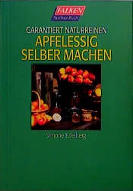Garantiert naturreinen Apfelessig selbermachen