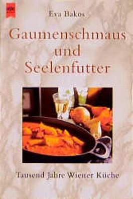 Gaumenschmaus und Seelenfutter. Tausend Jahre Wiener Küche.