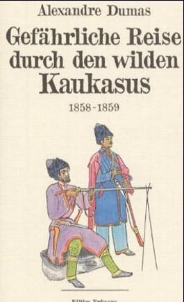 Gefährliche Reise durch den wilden Kaukasus 1858/59