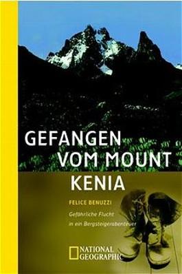 Gefangen vom Mount Kenia. Gefährliche Flucht in ein Bergsteigerabenteuer