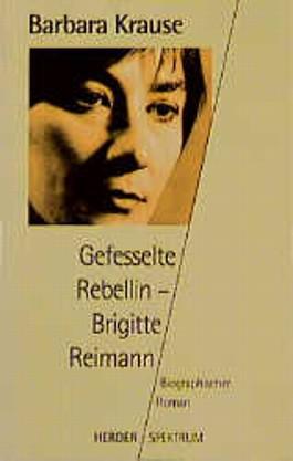 Gefesselte Rebellin, Brigitte Reimann