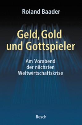 Geld, Gold und Gottspieler - am Vorabend der nächsten Weltwirtschaftskrise