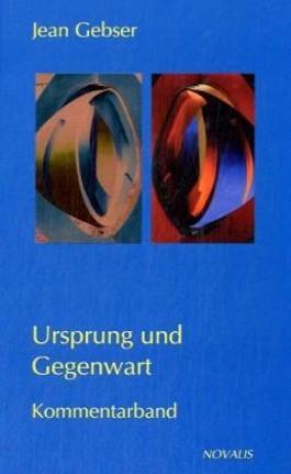 Gesamtausgabe / Ursprung und Gegenwart Kommentarband