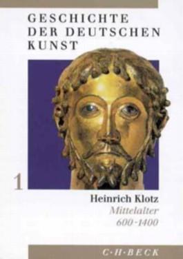 Geschichte der deutschen Kunst Bd. 1: Mittelalter 600-1400