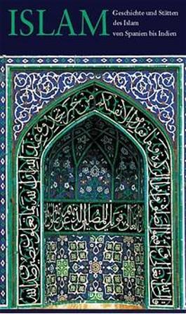 Geschichte und Stätten des Islam von Spanien bis Indien