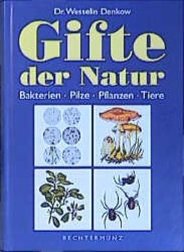 Gifte der Natur. Bakterien, Pilze, Pflanzen, Tiere