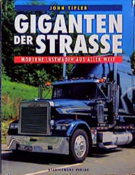 Giganten der Straße. Moderne Lastwagen aus aller Welt