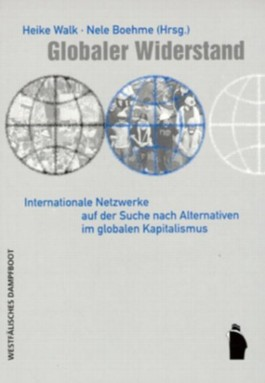 Globaler Widerstand - Internationale Netzwerke auf der Suche nach Alternativen im globalen Kapitalismus