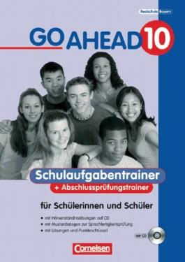 Go Ahead. Ausgabe für sechsstufige Realschulen in Bayern / 10. Jahrgangsstufe - Schulaufgaben- und Abschlussprüfungstrainer