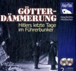 Götterdämmerung. Hitlers letzte Tage im Führerbunker