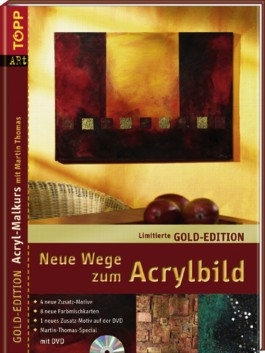 Gold-Edition Neue Wege zum Acrylbild-Grundkurs