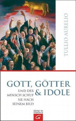Gott, Götter und Idole