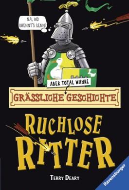 Grässliche - aber total wahre - Geschichte. Ruchlose Ritter