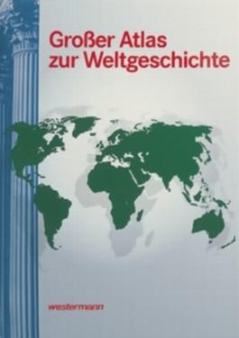 Grosser Atlas zur Weltgeschichte