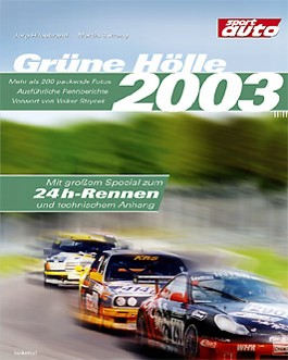 Grüne Hölle 2003. Die Langstreckenrennen am Nürburgring: VLN und 24h-Rennen. Das grosse Buch zu den Langstreckenrennen auf der Nürburgring-Nordschleife. ... Anhang zu ausgewählten Fahrzeugen.