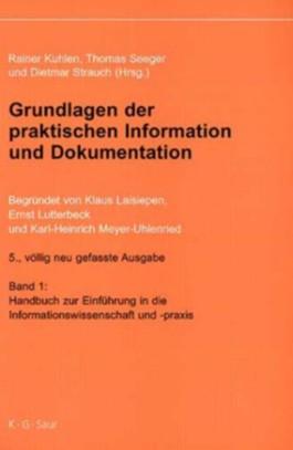 Grundlagen der praktischen Information und Dokumentation. Band 1: Handbuch zur Einführung in die Informationswissenschaft- und praxis. Band 2: Glossar