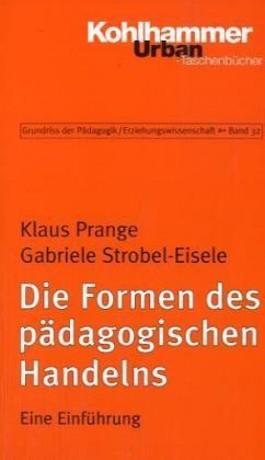 Grundriss der Pädagogik /Erziehungswissenschaft / Die Formen des pädagogischen Handelns