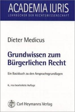 Grundwissen zum Bürgerlichen Recht. Ein Basisbuch zu den Anspruchsgrundlagen (Academia luris)
