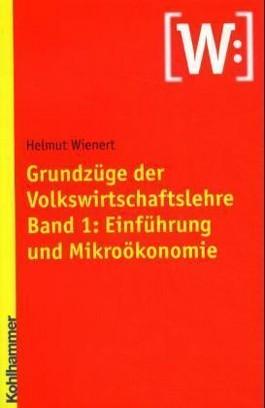 Grundzüge der Volkswirtschaftslehre, Bd.1, Einführung und Mikroökonomie