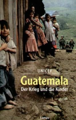 Guatemala: Der Krieg und die Kinder