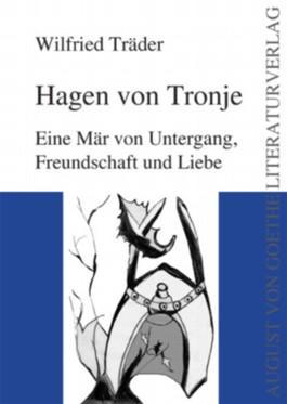 Hagen von Tronje. Eine Mär von Untergang, Freundschaft und Liebe