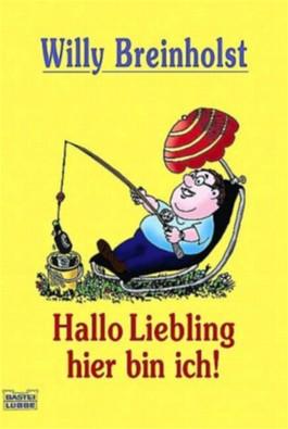 Hallo Liebling hier bin ich!