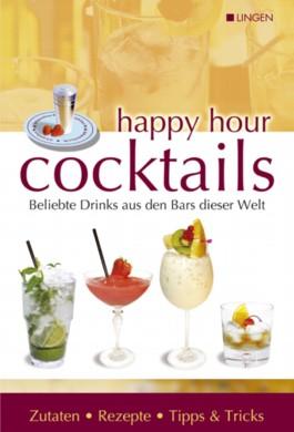 Happy Hour Cocktails. Beliebte Drinks aus den Bars dieser Welt