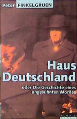 Haus Deutschland oder Die Geschichte eines ungesühnten Mordes