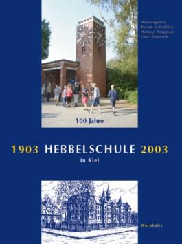 Hebbelschule. 100 Jahre in Kiel 1903-2003