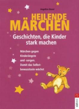Heilende Märchen, Geschichten die Kinder stark machen