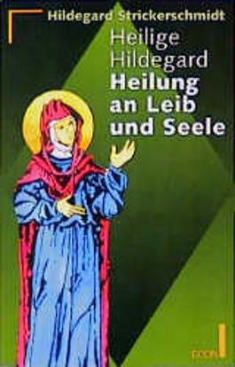 Heilige Hildegard, Heilung an Leib und Seele