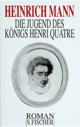 Heinrich Mann. Gesammelte Werke in Einzelbänden / Die Jugend des Königs Henri Quatre