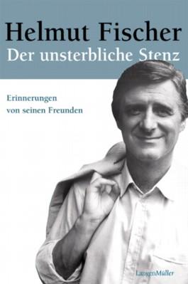 Helmut Fischer. Der unsterbliche Stenz