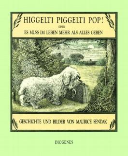 Higgelti Piggelti Pop! oder Es muss im Leben mehr als alles geben