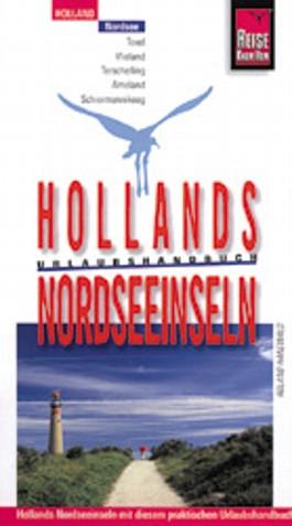 Hollands Nordseeinseln. Reise Know- How Urlaubshandbuch. Texel. Vlieland. Terschelling. Ameland. Schiermonnikoog
